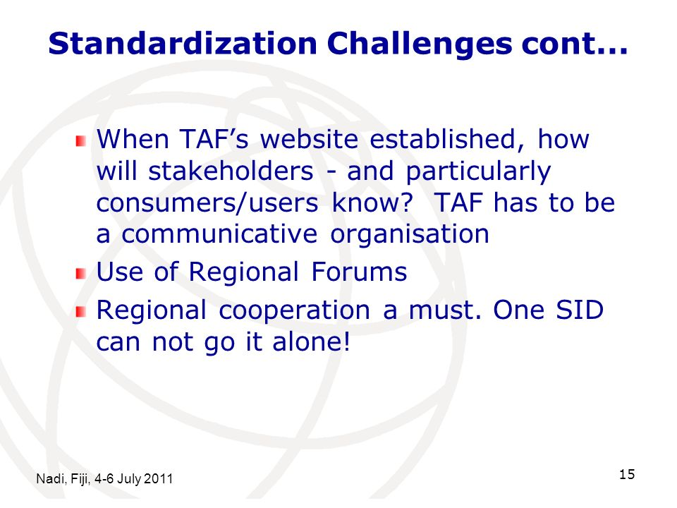 Standardization Challenges cont... When TAFs website established, how will stakeholders - and particularly consumers/users know? TAF has to be a commu
