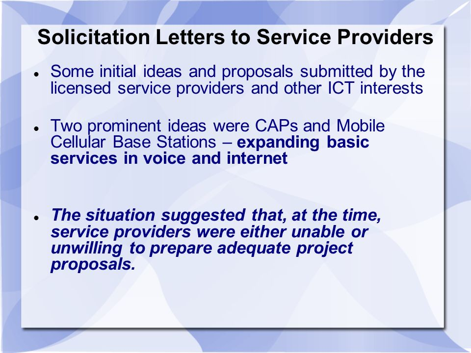 Solicitation Letters to Service Providers Some initial ideas and proposals submitted by the licensed service providers and other ICT interests Two pro
