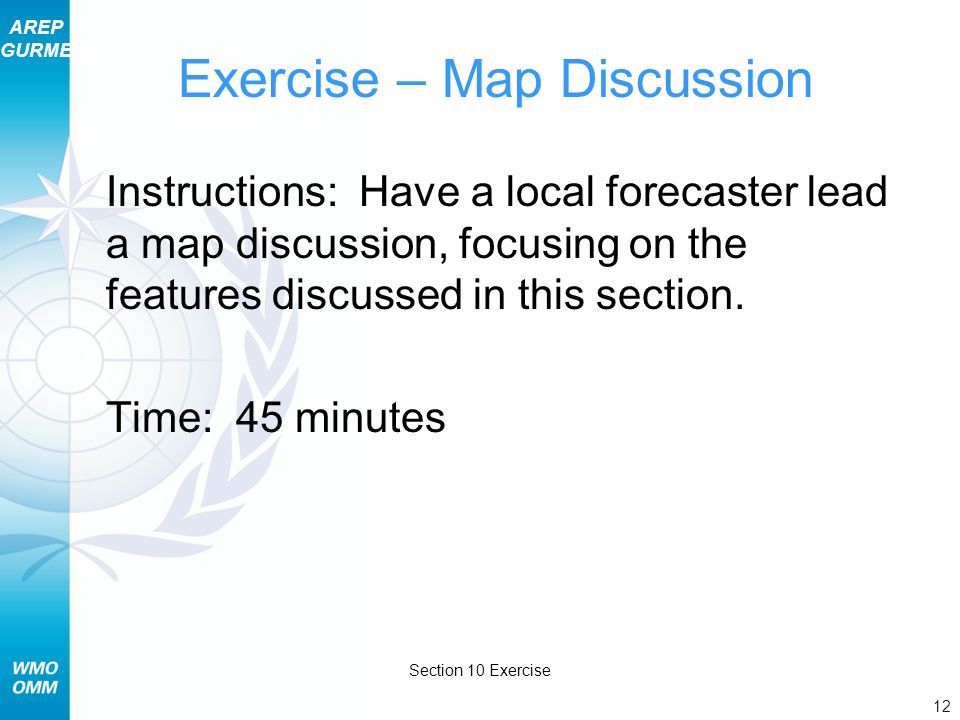 AREP GURME 12 Section 10 Exercise Exercise – Map Discussion Instructions: Have a local forecaster lead a map discussion, focusing on the features disc