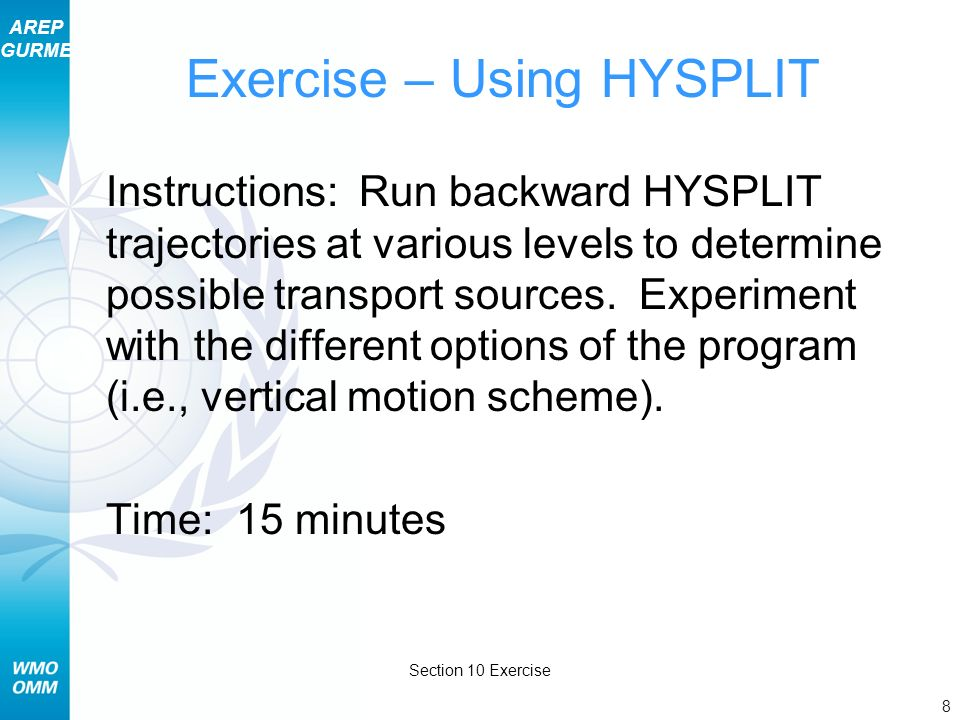 AREP GURME 8 Section 10 Exercise Exercise – Using HYSPLIT Instructions: Run backward HYSPLIT trajectories at various levels to determine possible tran