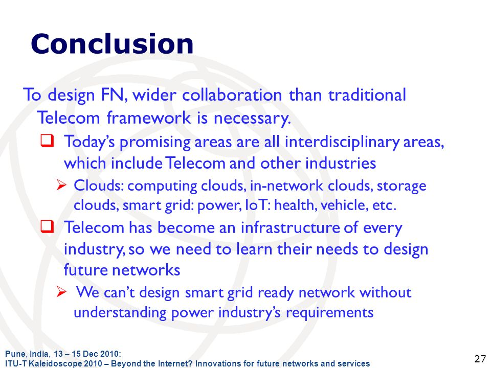 Conclusion To design FN, wider collaboration than traditional Telecom framework is necessary. Todays promising areas are all interdisciplinary areas,
