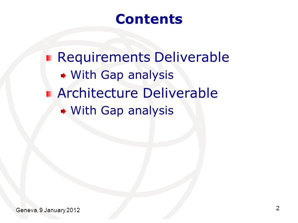 Geneva, 9 January 2012 2 Contents Requirements Deliverable With Gap analysis Architecture Deliverable With Gap analysis