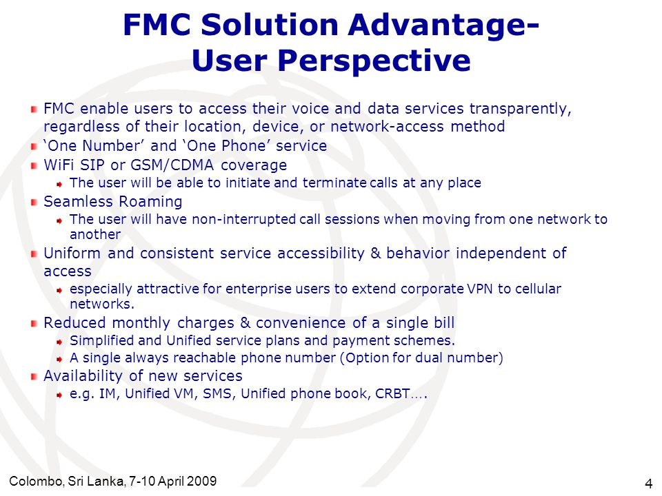 Colombo, Sri Lanka, 7-10 April 2009 4 FMC Solution Advantage- User Perspective FMC enable users to access their voice and data services transparently,