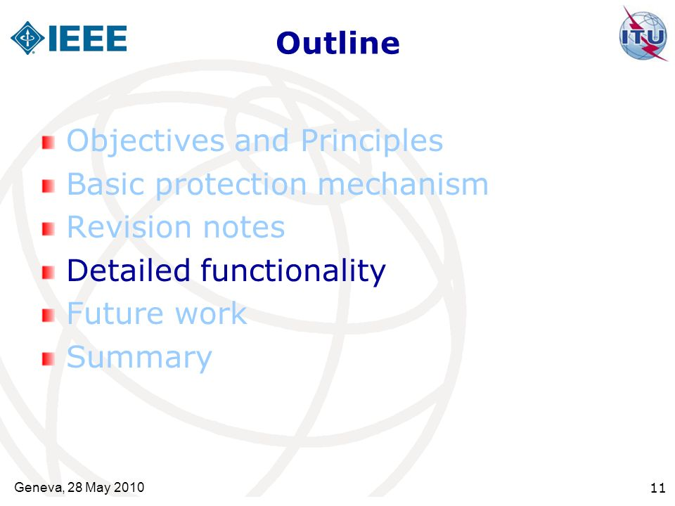 Outline Objectives and Principles Basic protection mechanism Revision notes Detailed functionality Future work Summary Geneva, 28 May 2010 11