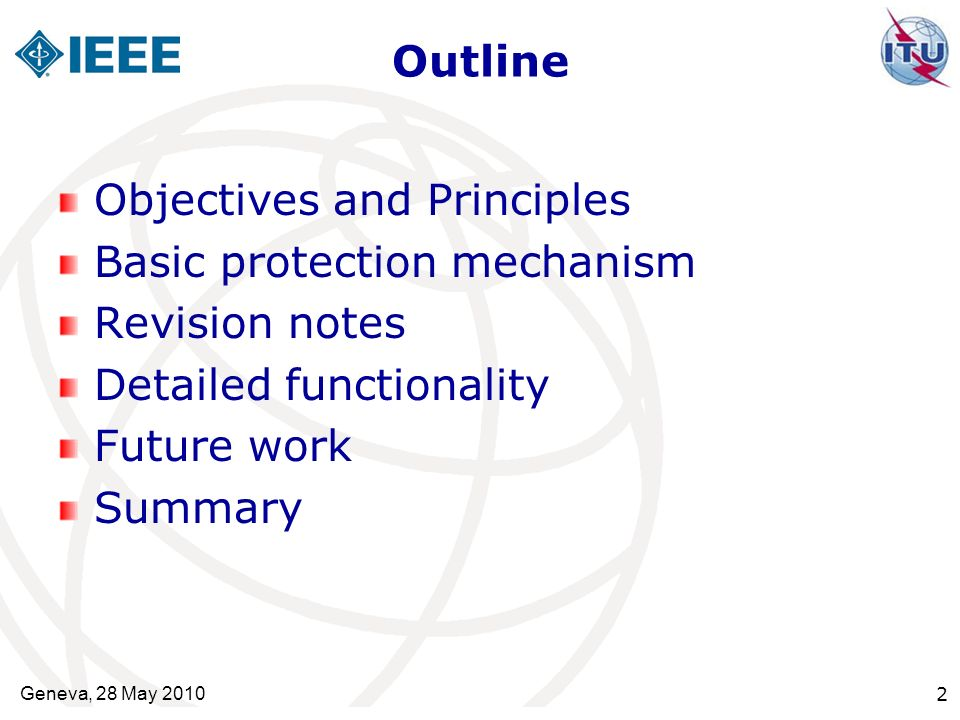 Outline Objectives and Principles Basic protection mechanism Revision notes Detailed functionality Future work Summary Geneva, 28 May 2010 2