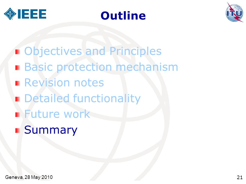 Outline Objectives and Principles Basic protection mechanism Revision notes Detailed functionality Future work Summary Geneva, 28 May 2010 21