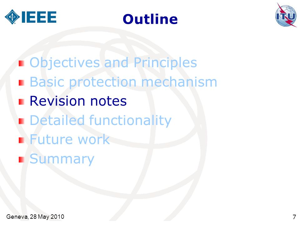 Outline Objectives and Principles Basic protection mechanism Revision notes Detailed functionality Future work Summary Geneva, 28 May 2010 7
