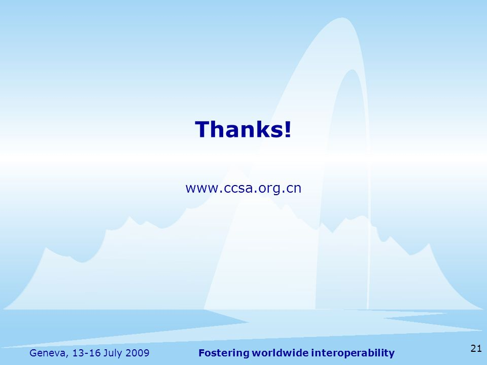 Fostering worldwide interoperability 21 Geneva, July 2009 Thanks!