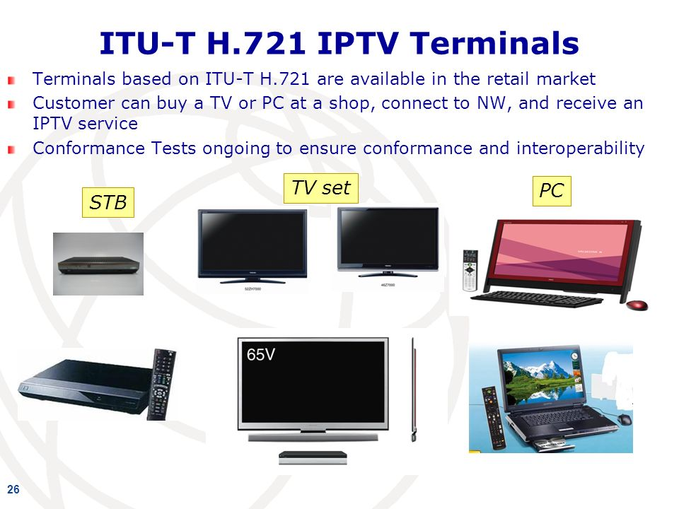 ITU-T H.721 IPTV Terminals 26 Terminals based on ITU-T H.721 are available in the retail market Customer can buy a TV or PC at a shop, connect to NW, and receive an IPTV service Conformance Tests ongoing to ensure conformance and interoperability STB TV set PC