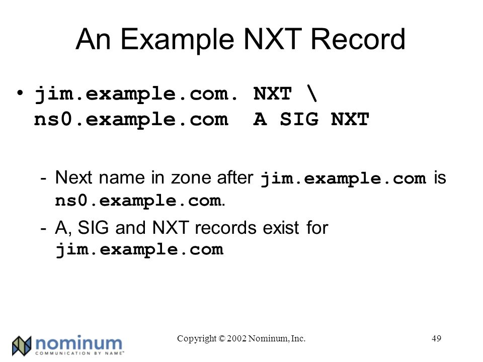 Copyright © 2002 Nominum, Inc.49 An Example NXT Record jim.example.com.
