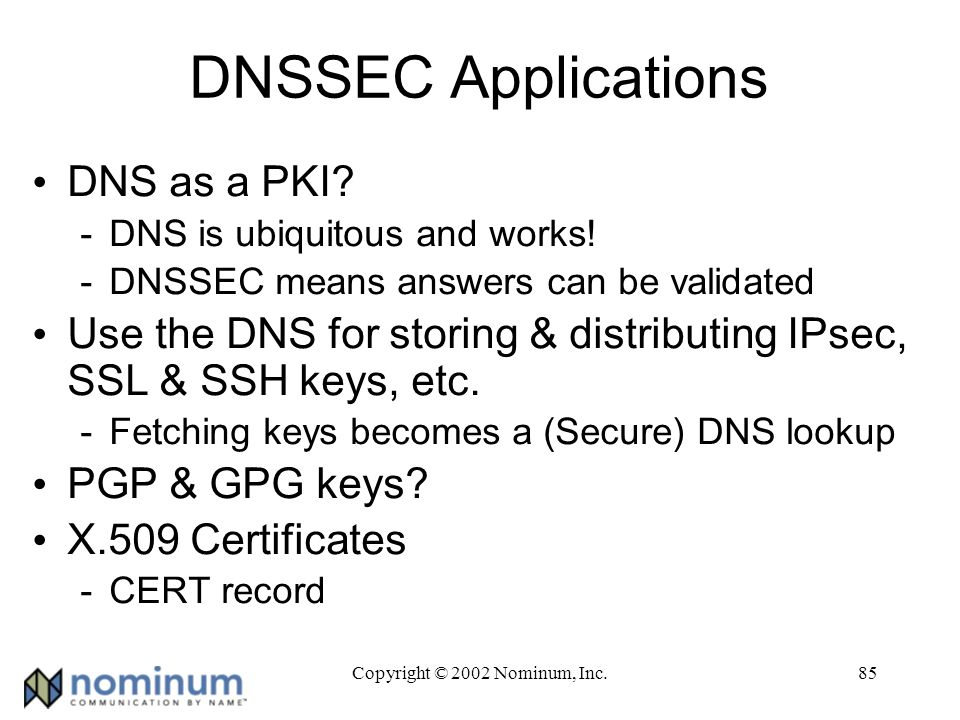 Copyright © 2002 Nominum, Inc.85 DNSSEC Applications DNS as a PKI.