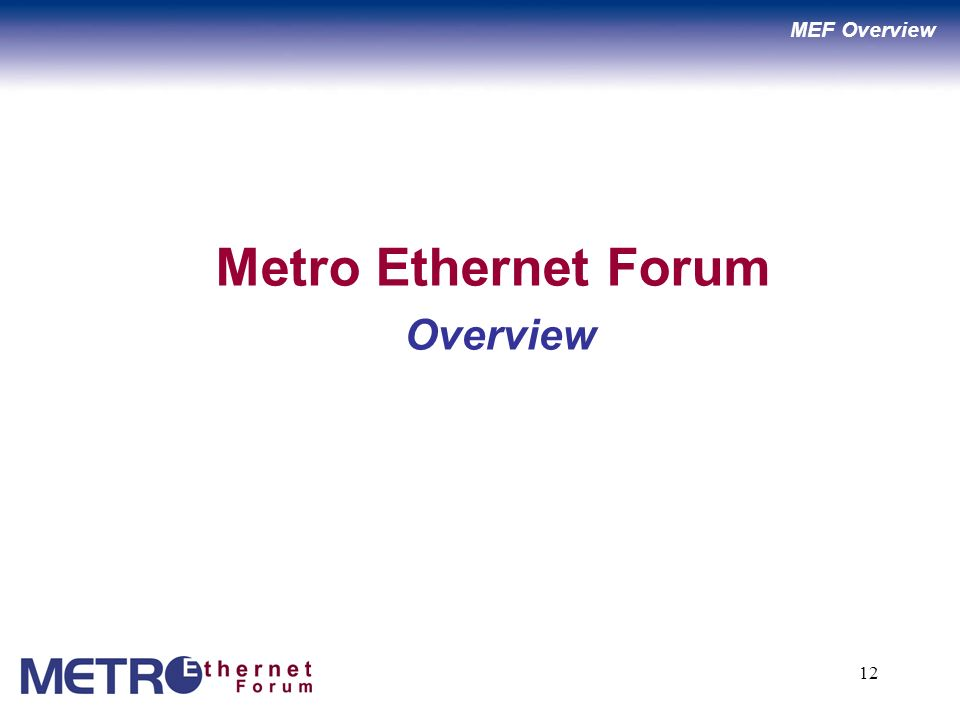 12 Metro Ethernet Forum Overview MEF Overview