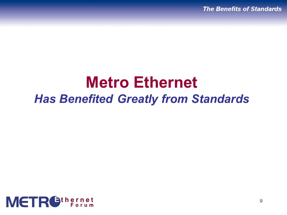 9 Metro Ethernet Has Benefited Greatly from Standards The Benefits of Standards