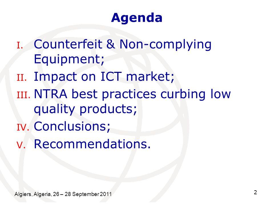 Algiers, Algeria, 26 – 28 September 2011 2 Agenda I. Counterfeit & Non-complying Equipment; II. Impact on ICT market; III. NTRA best practices curbing