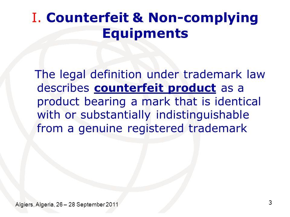 Algiers, Algeria, 26 – 28 September 2011 3 I. Counterfeit & Non-complying Equipments The legal definition under trademark law describes counterfeit pr