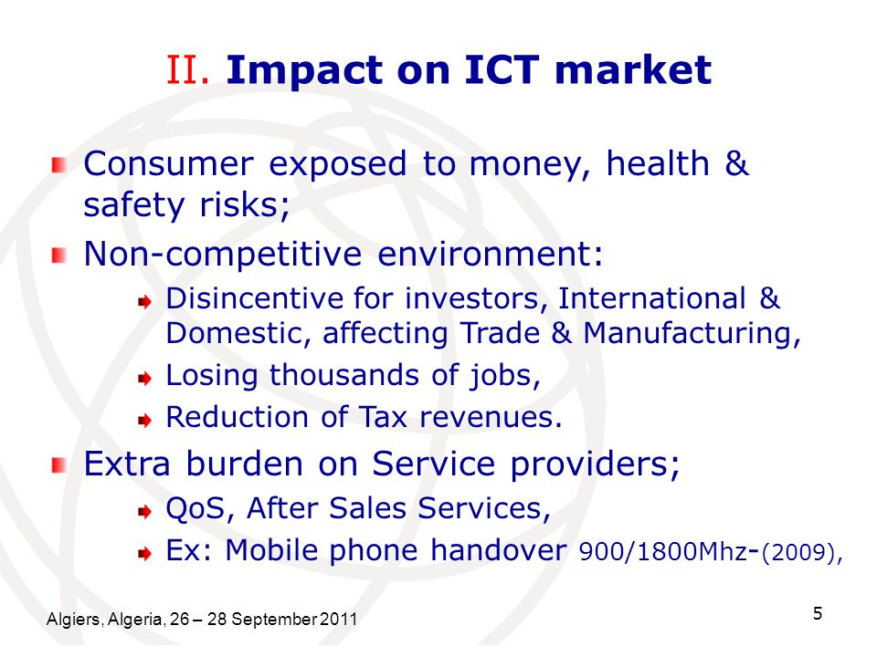 Algiers, Algeria, 26 – 28 September 2011 5 II. Impact on ICT market Consumer exposed to money, health & safety risks; Non-competitive environment: Dis