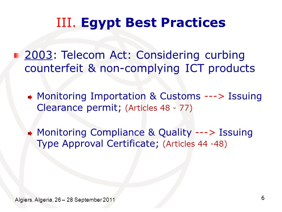 Algiers, Algeria, 26 – 28 September 2011 6 III. Egypt Best Practices 2003: Telecom Act: Considering curbing counterfeit & non-complying ICT products M