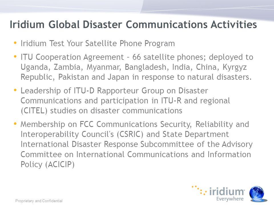 Iridium Global Disaster Communications Activities Iridium Test Your Satellite Phone Program ITU Cooperation Agreement – 66 satellite phones; deployed