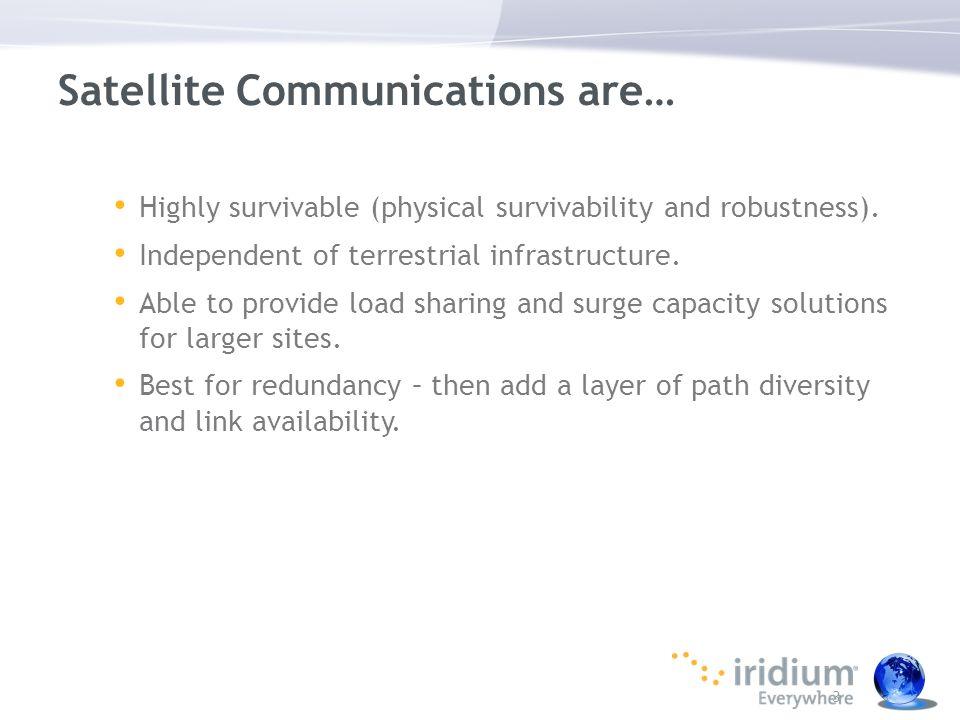 Satellites perform best when… Terrestrial infrastructure is damaged, destroyed or overloaded.
