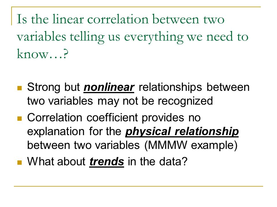 Is the linear correlation between two variables telling us everything we need to know…? Strong but nonlinear relationships between two variables may n