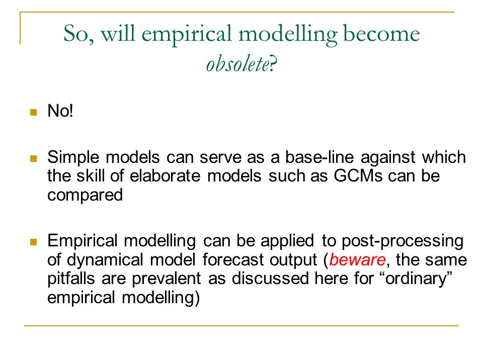 So, will empirical modelling become obsolete. No.
