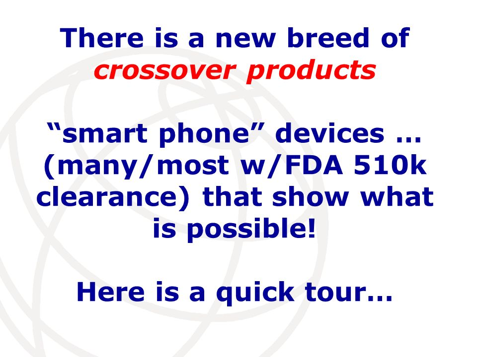 There is a new breed of crossover products smart phone devices … (many/most w/FDA 510k clearance) that show what is possible! Here is a quick tour…