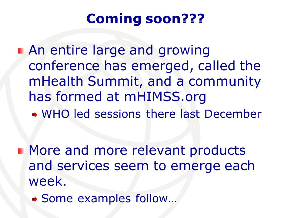 Coming soon??? An entire large and growing conference has emerged, called the mHealth Summit, and a community has formed at mHIMSS.org WHO led session