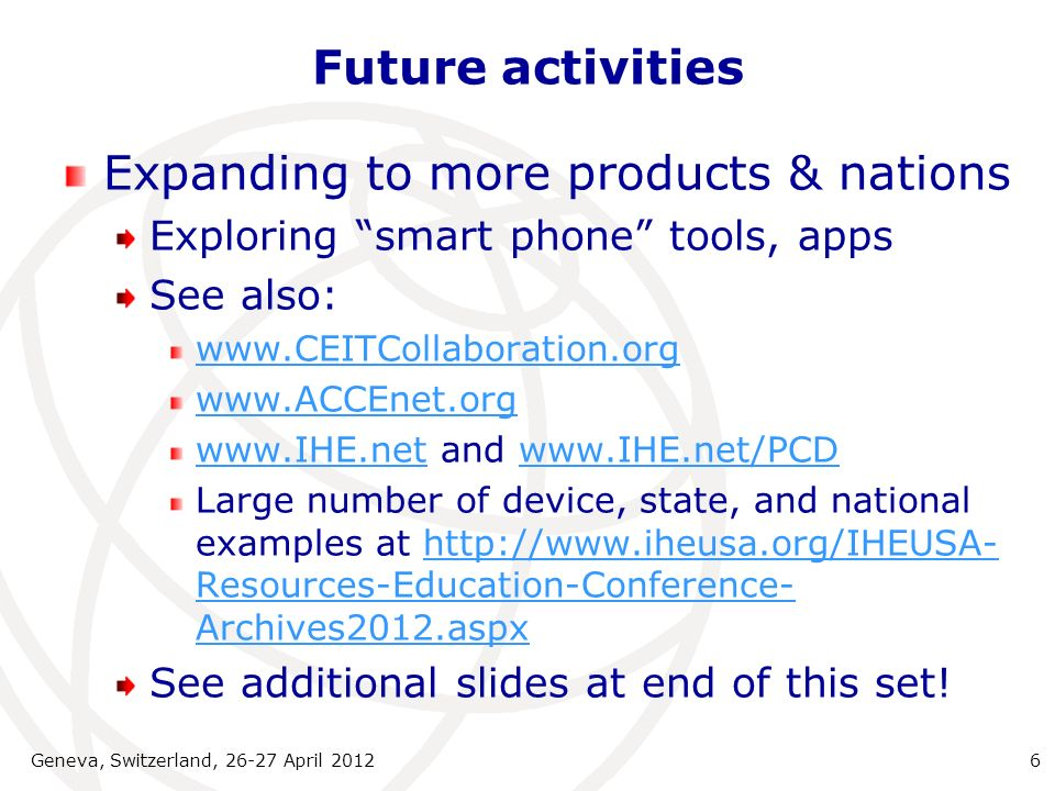 Future activities Expanding to more products & nations Exploring smart phone tools, apps See also: www.CEITCollaboration.org www.ACCEnet.org www.IHE.n