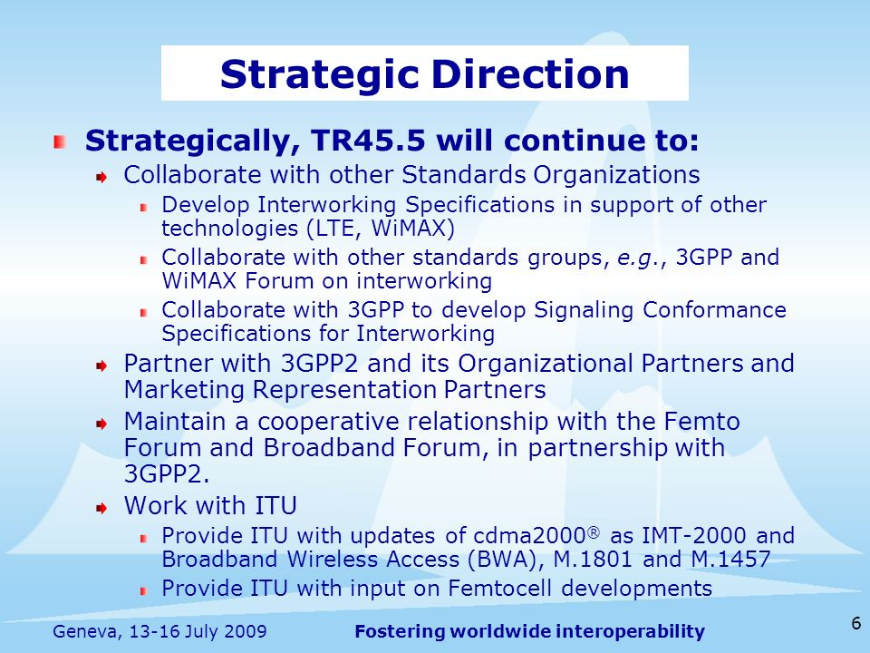 Fostering worldwide interoperability 7 Geneva, 13-16 July 2009 TR45.5 will continue to: Develop new technologies and services.