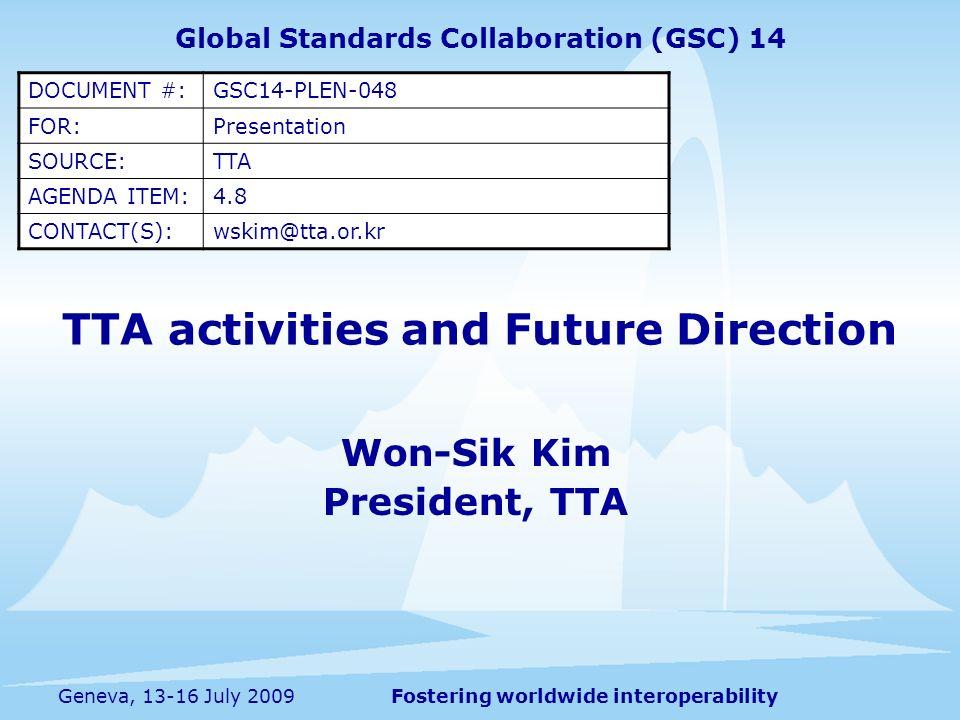 Fostering worldwide interoperability 2 Geneva, 13-16 July 2009 Strategic Standardization Areas Focus on standardization in areas of: IMT Advanced; IPTV; Advanced T-DMB; ICT & Climate Change.
