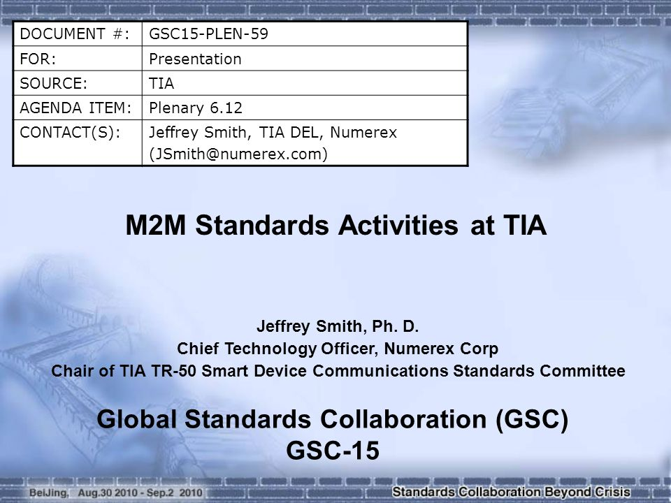 DOCUMENT #:GSC15-PLEN-59 FOR:Presentation SOURCE:TIA AGENDA ITEM:Plenary 6.12 CONTACT(S):Jeffrey Smith, TIA DEL, Numerex (JSmith@numerex.com) M2M Stan