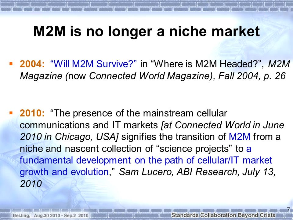 M2M is no longer a niche market 2004: Will M2M Survive? in Where is M2M Headed?, M2M Magazine (now Connected World Magazine), Fall 2004, p. 26 2010: T