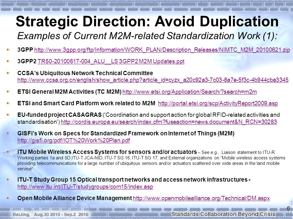 Strategic Direction: Avoid Duplication Examples of Current M2M-related Standardization Work (1): 3GPP http://www.3gpp.org/ftp/Information/WORK_PLAN/De