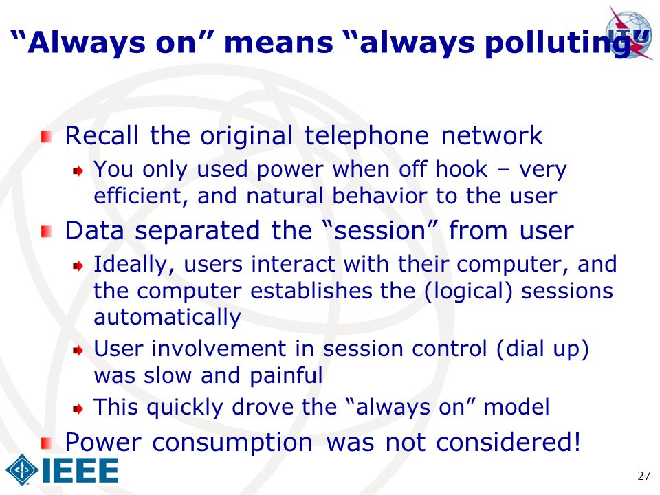 Always on means always polluting Recall the original telephone network You only used power when off hook – very efficient, and natural behavior to the