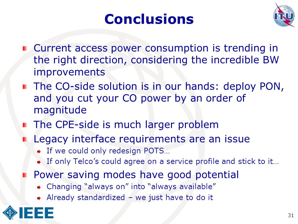 Conclusions Current access power consumption is trending in the right direction, considering the incredible BW improvements The CO-side solution is in