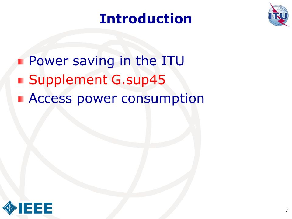 Introduction Power saving in the ITU Supplement G.sup45 Access power consumption 7
