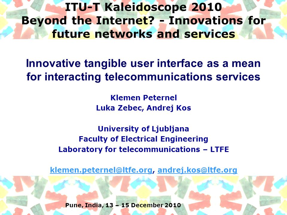 Pune, India, 13 – 15 December 2010 ITU-T Kaleidoscope 2010 Beyond the Internet.