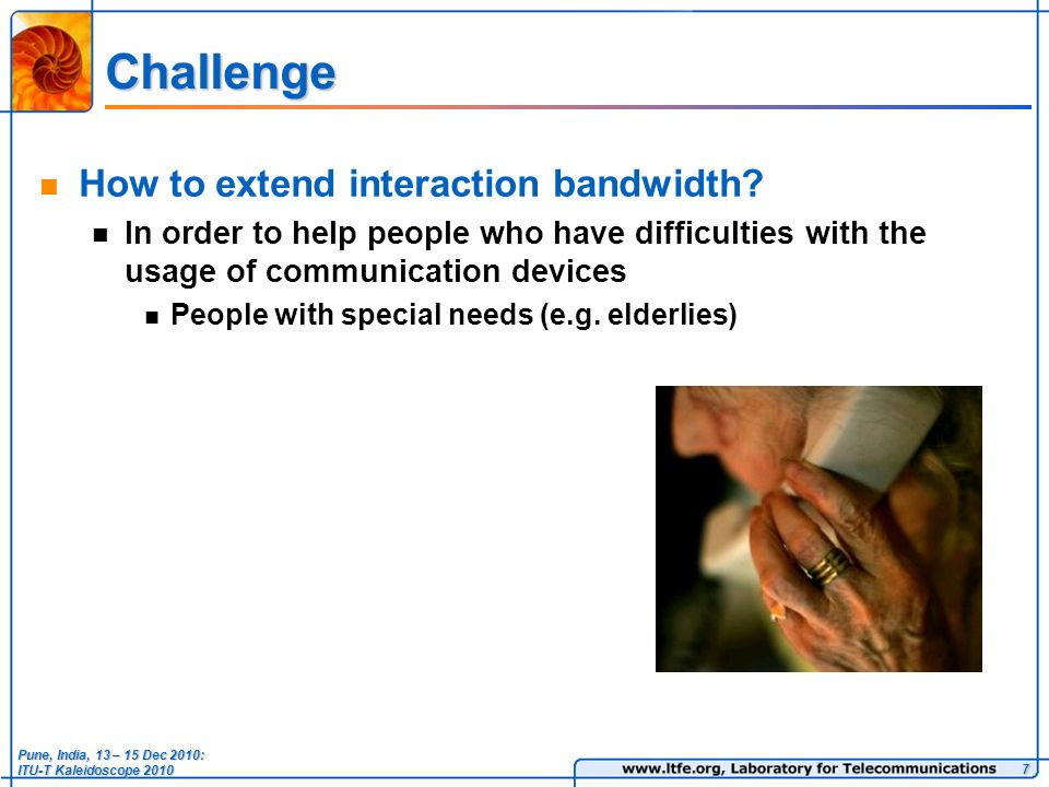 Challenge How to extend interaction bandwidth.