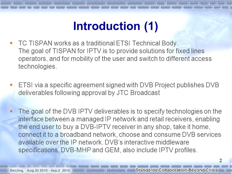 Introduction (2) TC-Media Content Distribution (MCD) is the ETSI technical body in charge of guiding and coordinating standardization work aiming the successful overall development of multimedia systems (television and communication) responding to the present and future market requests on media content distribution.
