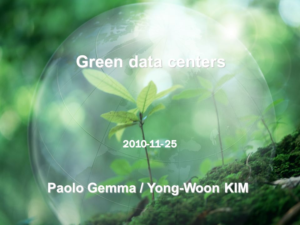 -1- 1 Paolo Gemma / Yong-Woon KIM Green data centers
