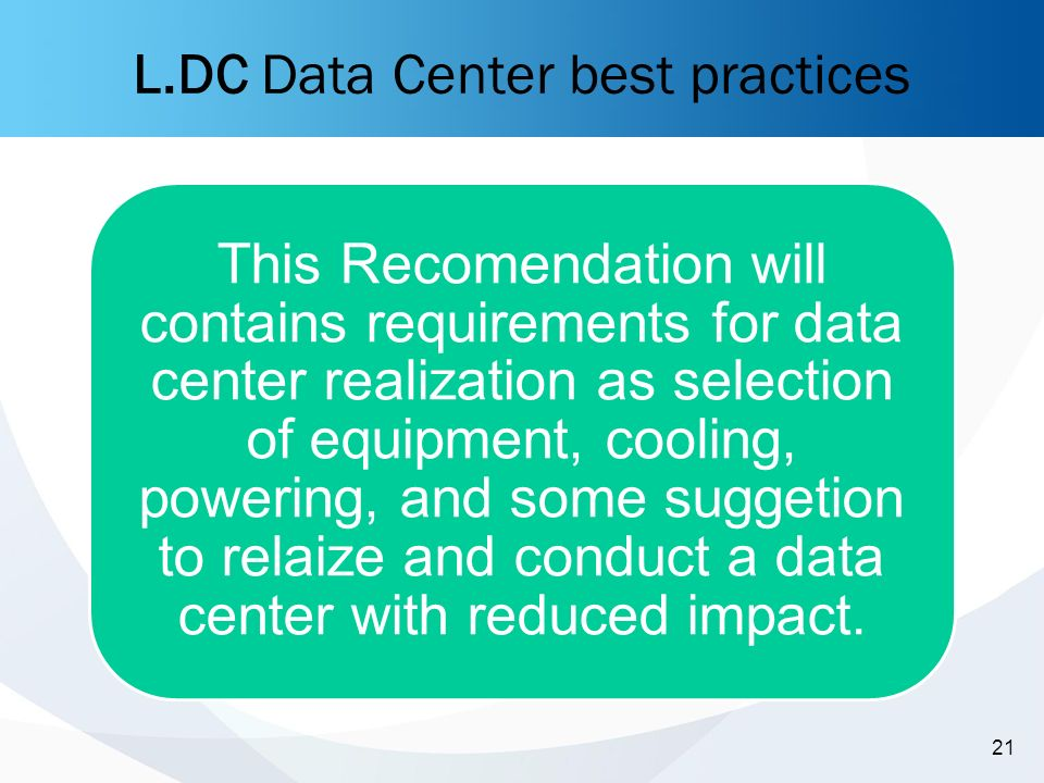 -21- 21 This Recomendation will contains requirements for data center realization as selection of equipment, cooling, powering, and some suggetion to