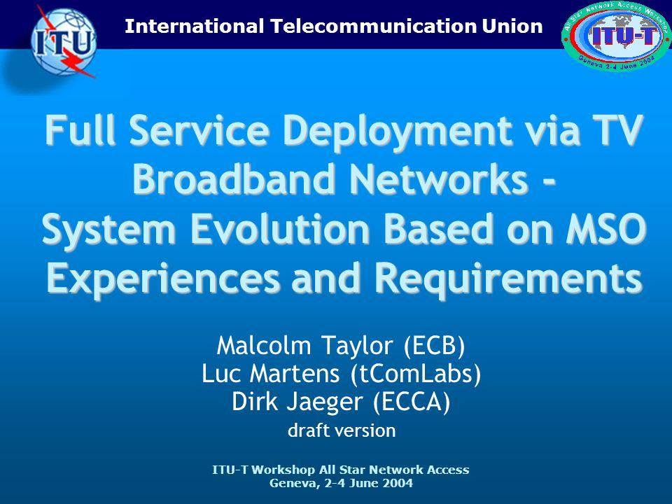 ITU-T Workshop All Star Network Access Geneva, 2-4 June 2004 International Telecommunication Union Full Service Deployment via TV Broadband Networks -