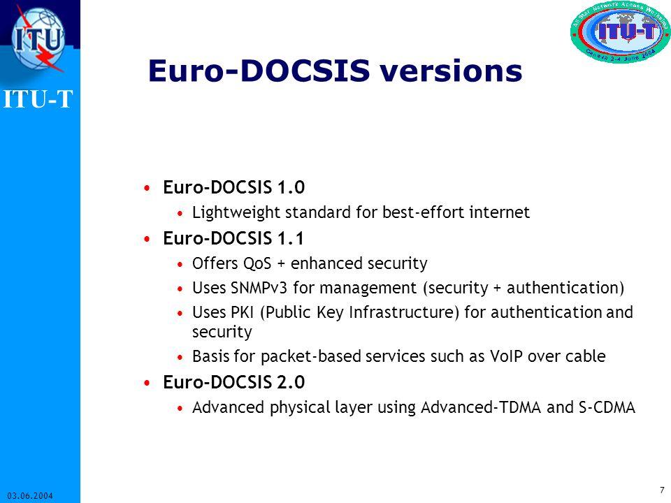 ITU-T 7 03.06.2004 Euro-DOCSIS versions Euro-DOCSIS 1.0 Lightweight standard for best-effort internet Euro-DOCSIS 1.1 Offers QoS + enhanced security U