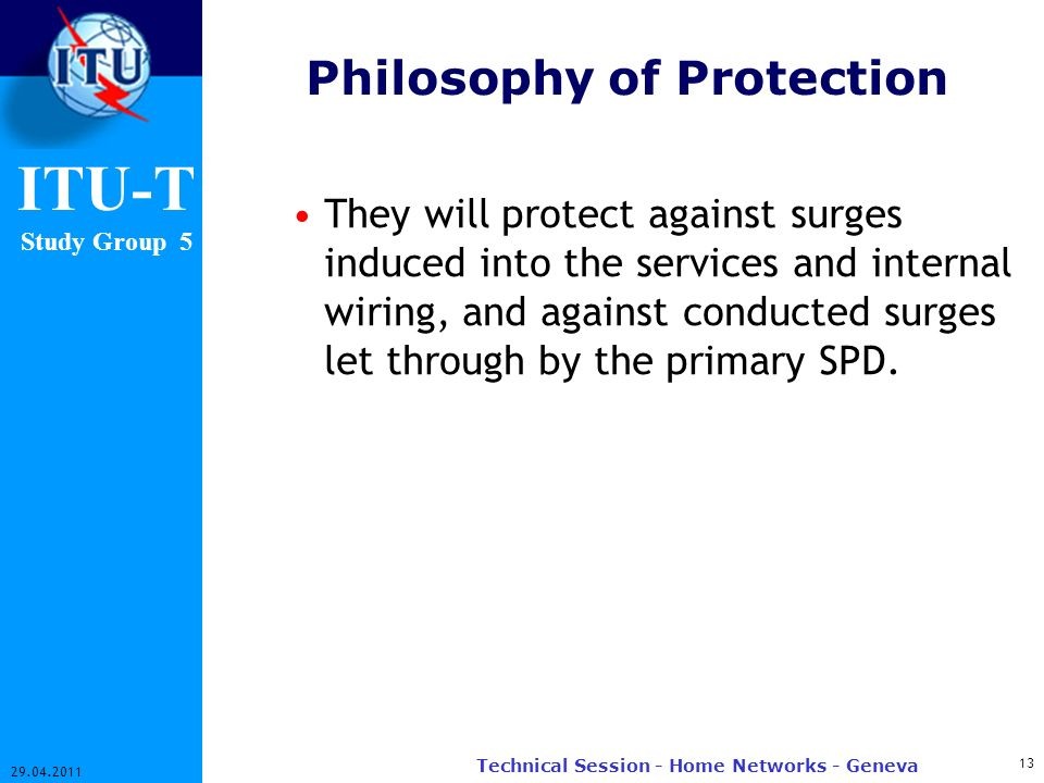ITU-T Study Group 5 Philosophy of Protection They will protect against surges induced into the services and internal wiring, and against conducted sur