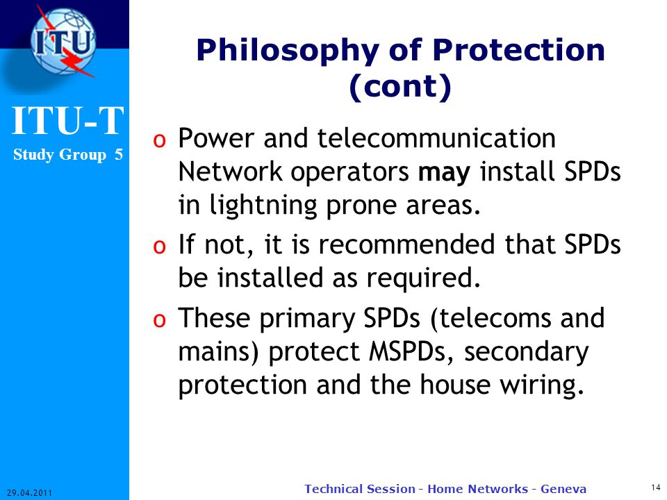 ITU-T Study Group 5 Philosophy of Protection (cont) o Power and telecommunication Network operators may install SPDs in lightning prone areas.