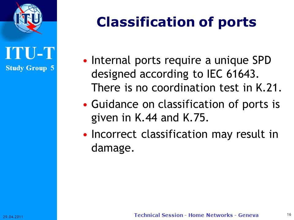 ITU-T Study Group 5 Classification of ports Internal ports require a unique SPD designed according to IEC 61643.