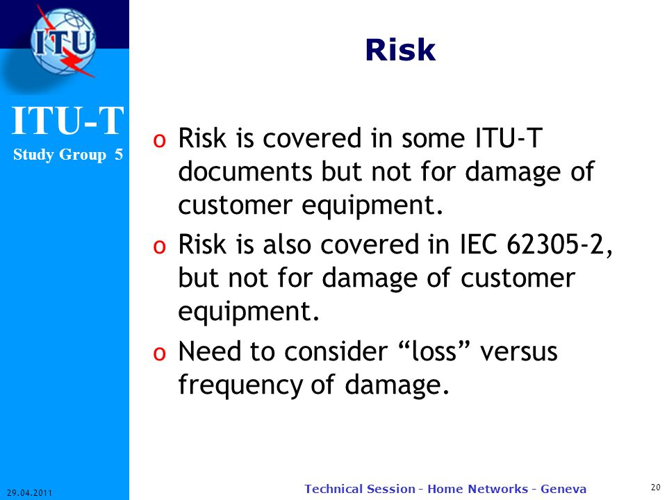 ITU-T Study Group 5 Risk o Risk is covered in some ITU-T documents but not for damage of customer equipment.