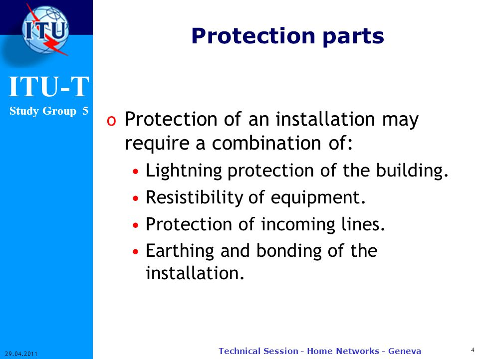 ITU-T Study Group 5 Protection parts o Protection of an installation may require a combination of: Lightning protection of the building. Resistibility