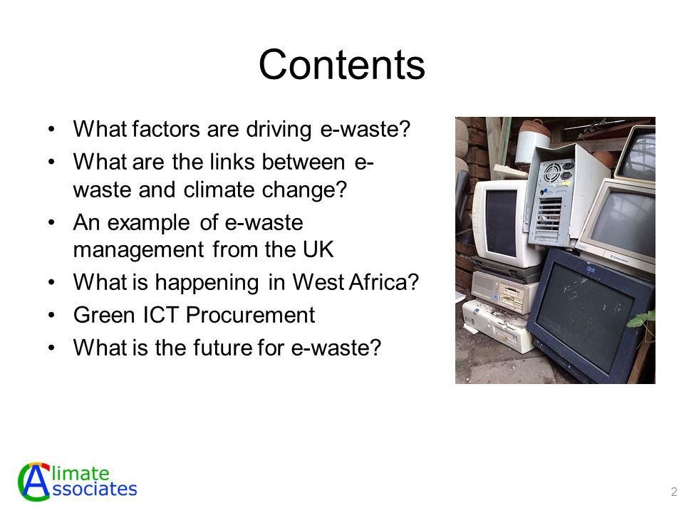 Contents What factors are driving e-waste. What are the links between e- waste and climate change.