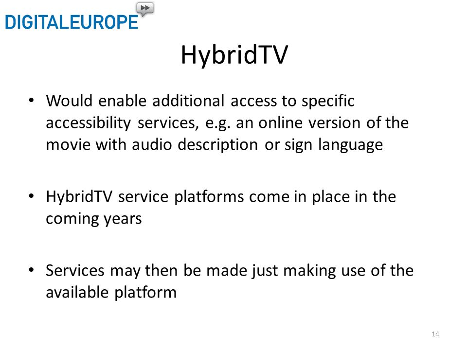 HybridTV Would enable additional access to specific accessibility services, e.g. an online version of the movie with audio description or sign languag